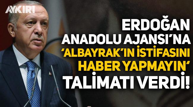 """Erdoğan, Anadolu Ajansı'na """"Berat Albayrak'ın istifa haberini yapmayın"""" talimatı verdi!"""