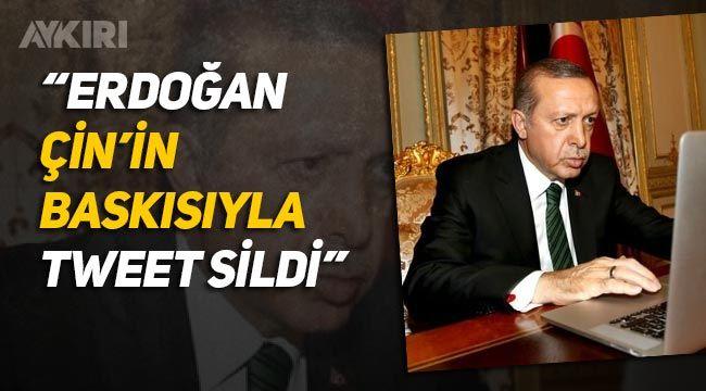 """""""Erdoğan, Çin'in baskısıyla tweet sildi"""""""