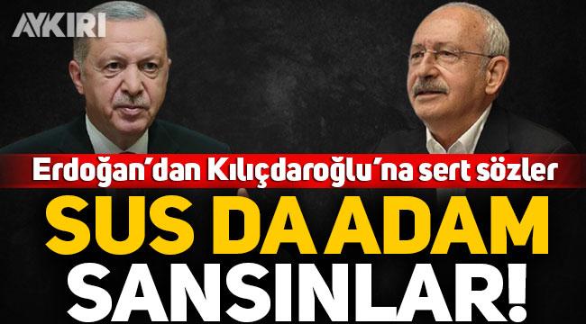 Erdoğan'dan Kılıçdaroğlu'na sert sözler: Sus da adam sansınlar!