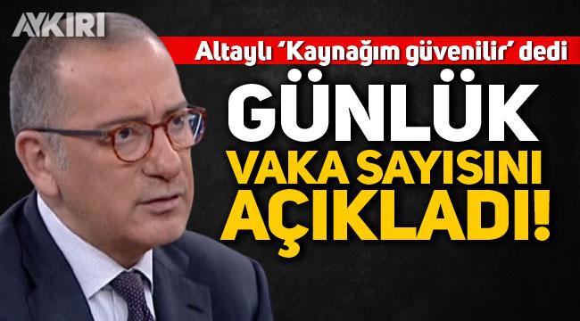 Fatih Altaylı günlük vaka sayısını açıkladı