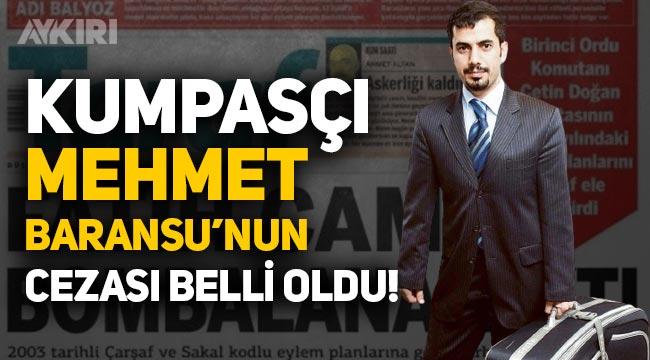 FETÖ'nün kumpasçıcı Mehmet Baransu'nun cezası belli oldu