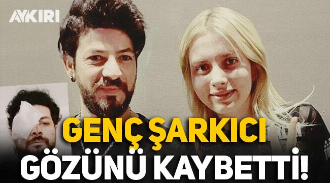 Genç şarkıcı Şahan Dinç, maganda kurşunuyla gözünü kaybetti!