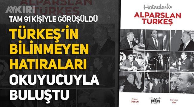 Hatıralarla Alparslan Türkeş kitabı için 91 kişiyle röportaj yaptılar