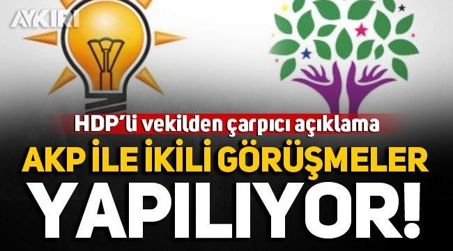 HDP'li vekilden çarpıcı itiraf: AKP ile ikili görüşmeler yapılıyor