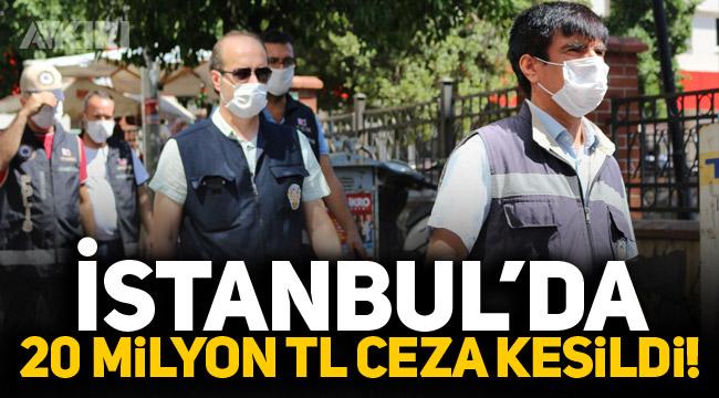 İstanbul'da 20 milyon TL ceza kesildi!