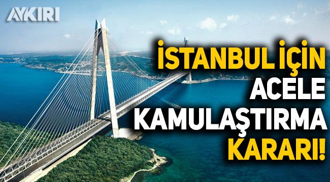İstanbul'da 5 ilçede acele kamulaştırma kararı!