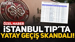 İstanbul Üniversitesi Tıp Fakültesi'nde yatay geçiş skandalı!