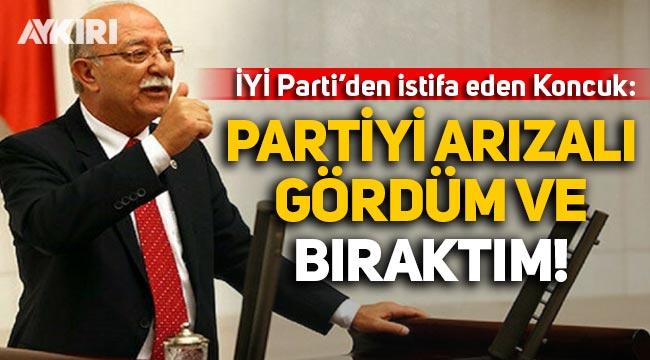 İYİ Parti'den istifa eden İsmail Koncuk: Partiyi arızalı gördüm ve bıraktım