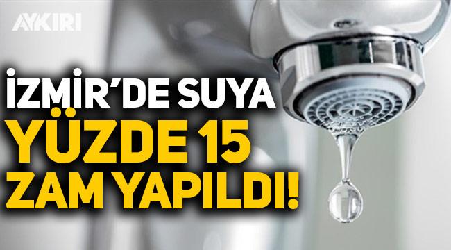 İzmir'de suya yüzde 15 zam yapıldı!