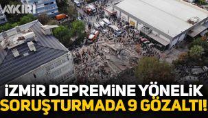 İzmir depremiyle ilgili, aralarında müteahhitlerin de bulunduğu 9 kişiye gözaltı!