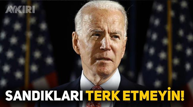 """Joe Biden: """"Sandıkları terk etmeyin"""""""