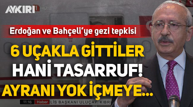 Kılıçdaroğlu'ndan Erdoğan ve Bahçeli'ye sert eleştiri: 6 uçakla gittiler, hani tasarruf? Ayranı yok içmeye...