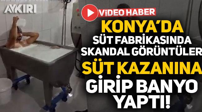 Konya'da süt fabrikasında skandal görüntüler: Kazanın içine girip banyo yaptı!