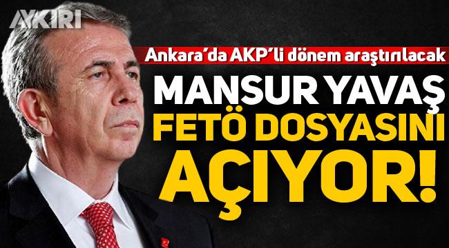 Mansur Yavaş Ankara'da FETÖ dosyasını açıyor!