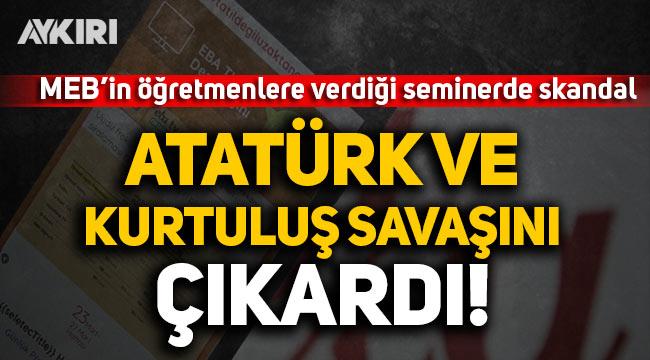 MEB'in öğretmenlere verdiği seminerde skandal: Atatürk ve Kurtuluş Savaşını çıkardı