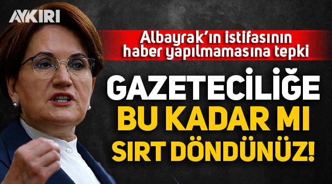 Meral Akşener'den Albayrak'ın istifasının haber yapılmamasına tepki: Gazeteciliğe bu kadar mı sırtınızı döndünüz?