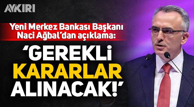 Merkez Bankası'nın yeni başkanı Naci Ağbal'dan ilk açıklama!