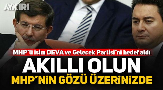 MHP'li isim DEVA ve Gelecek Partisi'ni hedef aldı: Akıllı olun MHP'nin gözü üzerinizde!