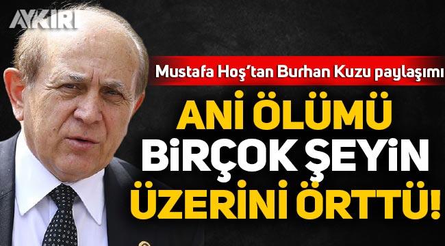 Mustafa Hoş'tan Burhan Kuzu paylaşımı: Ani ölümü bir çok şeyin üstünü örttü