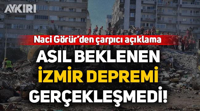 Naci Görür: Asıl beklenen İzmir depremi gerçekleşmedi