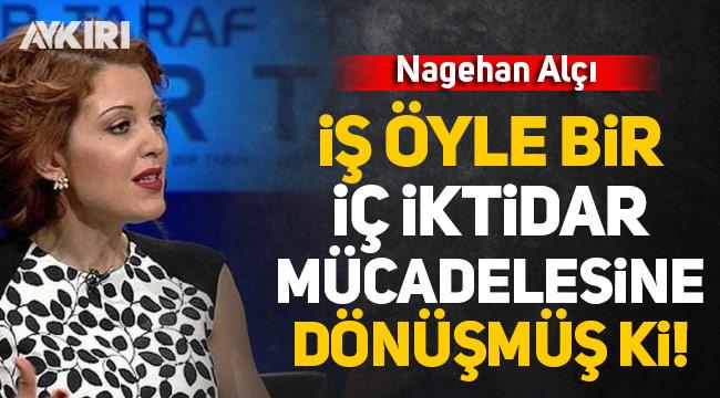 Nagehan Alçı: İş öyle bir iç iktidar mücadelesine dönüşmüş ki