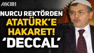Nurcu Rektör Ahmet Akgündüz'den Atatürk'e hakaret: Deccal!