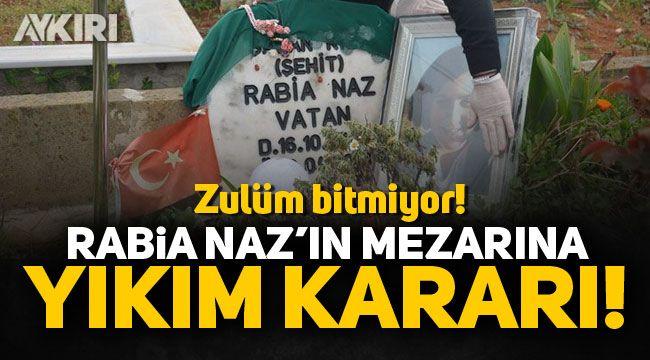 Rabia Naz'ın mezarına yıkım kararı!