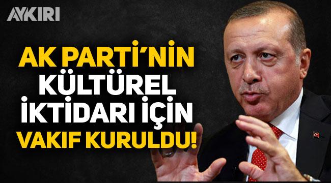 Resmi Gazete'de yayımlandı: AK Parti'nin kültürel iktidarı için vakıf kuruldu