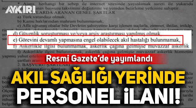 Resmi Gazete'de yayımlandı: 'Akıl sağlığı yerinde' personel aranıyor ilanı!