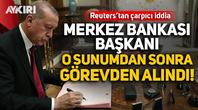 Reuters'tan çarpıcı iddia: Merkez Bankası başkanı o sunumdan sonra görevden alındı