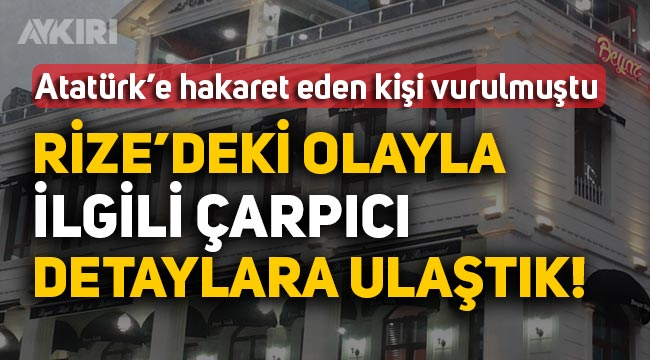 Rize'de Atatürk'e hakaret eden şahıs ayağından vurulmasıyla ilgili çarpıcı detaylar