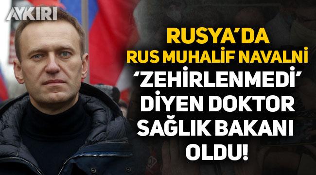 """Rusya'da Rus muhalif Navalni """"zehirlenmedi"""" diyen doktor Sağlık Bakanı oldu!"""