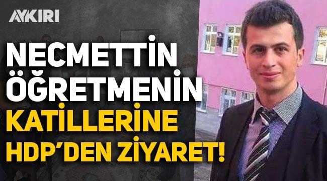 Şehit Necmettin Öğretmenin katillerine HDP'den ziyaret!