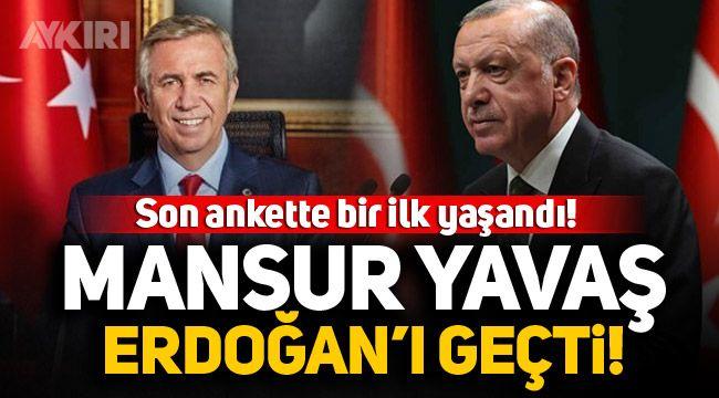 Son seçim anketinde Mansur yavaş, Erdoğan'ı geçti!