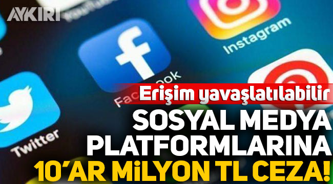 Facebook, Instagram, Twitter, Periscope, YouTube ve TikTok'a 10'ar milyon lira ceza kesildi