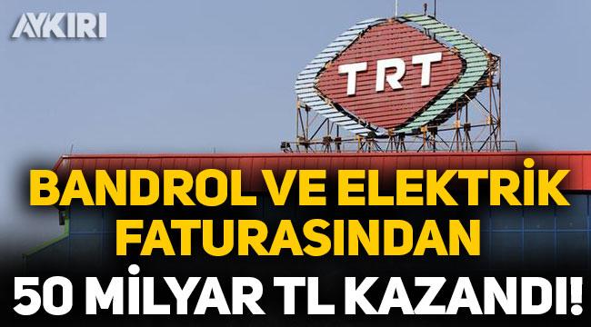 TRT, bandrol ve elektrik faturalarından 50 milyar TL kazandı!