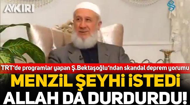 """TRT'de programlar yapan Ş. Bektaşoğlu'ndan skandal deprem yorumu: """"Menzil şeyhi istedi, Allah da durdurdu"""""""
