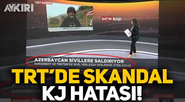 TRT'den skandal KJ hatası: Azerbaycan sivillere saldırıyor