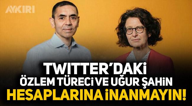 Twitter'daki Özlem Türeci ve Uğur Şahin hesaplarına inanmayın!