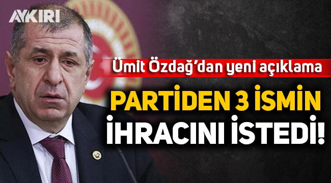 Ümit Özdağ'dan yeni açıklama: İYİ Parti'den 3 ismin ihracını istedi