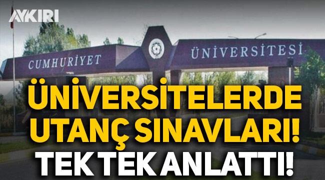 Üniversitelerde utanç sınavları, öğrenci tek tek anlattı!