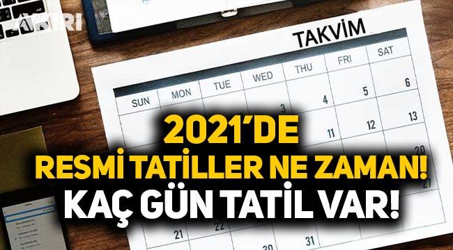 2021 resmi tatiller ne zaman? Kaç gün resmi tatil var? Tatiller hangi günlere denk geliyor?