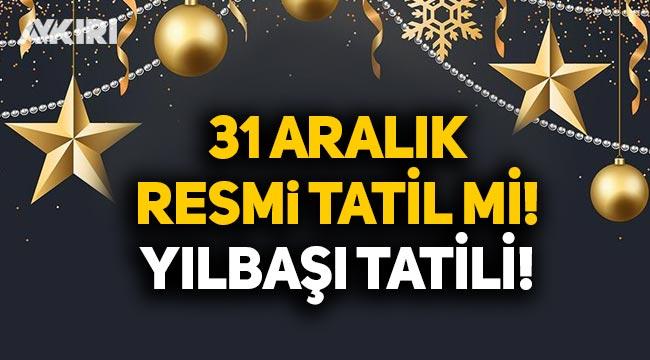 31 Aralık resmi tatil mi? 31 Aralık yarım gün mü? Yılbaşı tatili kaç gün olacak?
