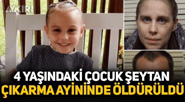 4 yaşındaki çocuk şeytan çıkarma ayininde öldürüldü!