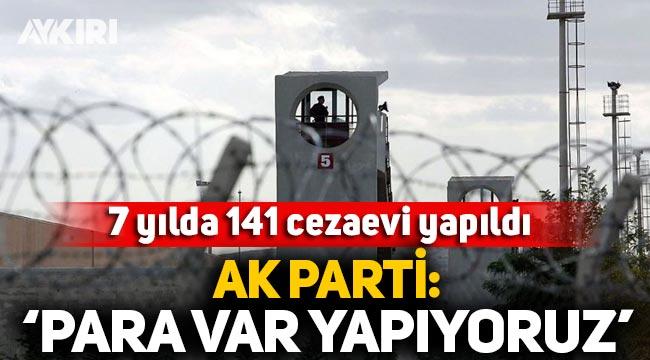 """7 yılda 141 cezaevi yapıldı, AK Parti """"Para var yapıyoruz"""" dedi!"""