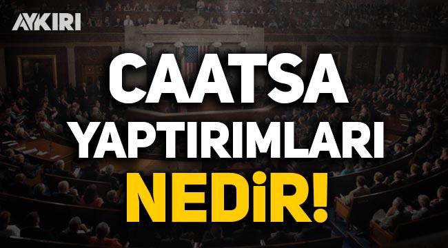 ABD yaptırımları, CAATSA yasası nedir? ABD'nin Türkiye'ye uyguladığı yaptırımlar neler?