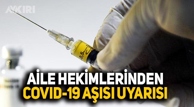 Aile hekimlerinden Covid-19 aşısı uyarısı: Kaos yaşanabilir!