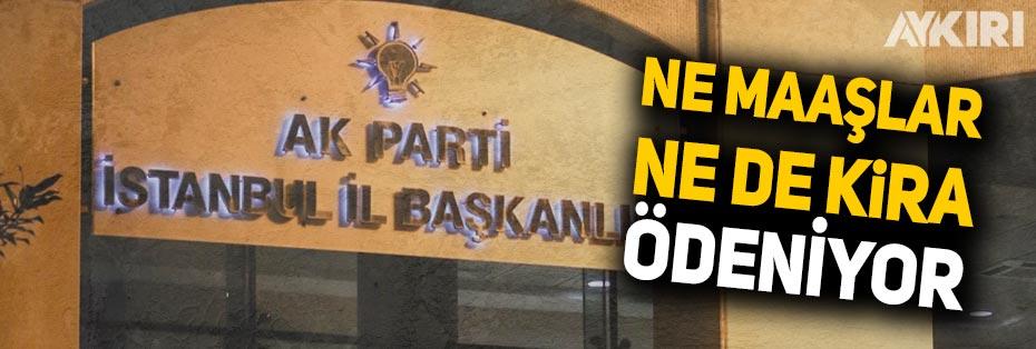 AK Parti İstanbul İl Başkanlığı kira ve maaşları ödeyemiyor
