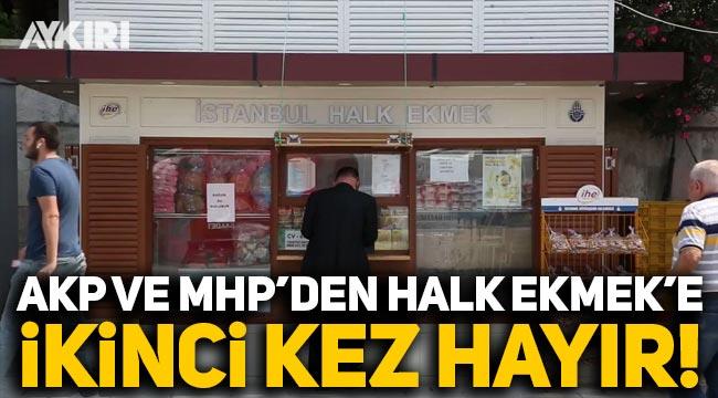 AK Parti ve MHP, yeni Halk Ekmek büfelerine ikinci kez hayır dedi!