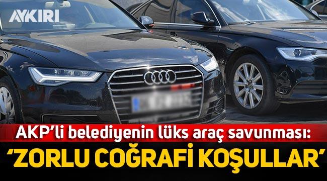 """AK Partili belediyeden lüks araç savunması: """"Zorlu coğrafi koşullar"""""""
